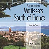 A Journey into Matisse's South of France (ArtPlace series) (0976670690) by McPhee, Laura
