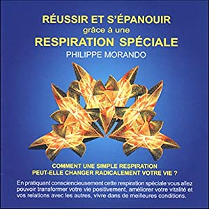 Réussir et s'épanouir grâce à une respiration spéciale | Livre audio