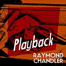 Playback (       UNABRIDGED) by Raymond Chandler Narrated by Ray Porter