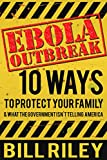 Ebola Outbreak: 10 Ways to Protect Your Family & What the Government Isnt Telling America
