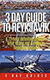 3 Day Guide to Reykjavik -A 72-hour Definitive Guide on What to See, Eat  Enjoy in Reykjavik, Iceland (3 Day Travel Guides) (Volume 2)