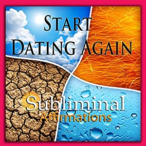 Start Dating Again Subliminal Affirmations Speech
