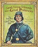 Sarah Emma Edmonds Was a Great Pretender: The True Story of a Civil War Spy (Carolrhoda Picture Books)