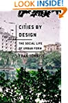 Cities by Design: The Social Life of...
