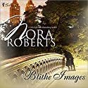 Blithe Images Audiobook by Nora Roberts Narrated by Ashley Adlon