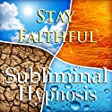 Stay Faithful with Subliminal Affirmations: Adultery & Relationship Help, Solfeggio Tones, Binaural Beats, Self Help Meditation Hypnosis  by  Subliminal Hypnosis Narrated by Joel Thielke