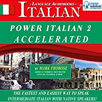 Power Italian 2 Accelerated (English and Italian Edition) (       UNABRIDGED) by Mark Frobose Narrated by Mark Frobose