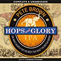 Hops and Glory (       UNABRIDGED) by Pete Brown Narrated by Cameron Stewart