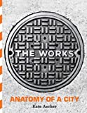 The Works: Anatomy of a City (1594200718) by Ascher, Kate
