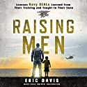 Raising Men: Lessons Navy SEALs Learned from Their Training and Taught to Their Sons Audiobook by Eric Davis, Dina Santorelli - contributor Narrated by Peter Berkrot