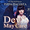Devil May Care: The Veil Series, Book 2 (       UNABRIDGED) by Pippa DaCosta Narrated by Hollie Jackson