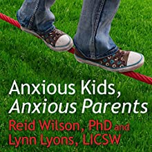 Anxious Kids, Anxious Parents: 7 Ways to Stop the Worry Cycle and Raise Courageous and Independent Children | Livre audio Auteur(s) : Lynn Lyons, Reid Wilson, PhD. Narrateur(s) : Paul Costanzo