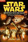 Star Wars (TM): Die dunkle Seite der Macht: Die Fortsetzung der Star-Wars-Saga - Timothy Zahn