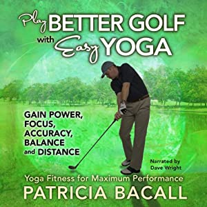 Play Better Golf with Easy Yoga: Yoga Fitness for Maximum Performance | [Patricia Bacall]