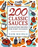 200 Classic Sauces: Guaranteed Recipes for Every Occasion