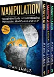 Manipulation: 3 Manuscripts - Manipulation Definitive Guide, Manipulation Mastery, Manipulation Complete Step by Step Guide (Manipulation Series Book 4)