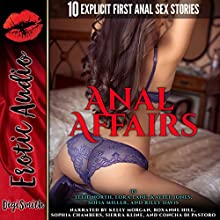 Anal Affairs: Ten Explicit First Anal Sex Stories Audiobook by Ellie North, Lora Lane, Kaylee Jones, Sofia Miller, Riley Davis Narrated by Kelly Morgan, Roxanne Hill, Sophia Chambers, Sierra Kline, Concha di Pastoro