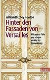 Hinter den Fassaden von Versailles: M�tressen, Fl�he und Intrigen am Hof des Sonnenk�nigs