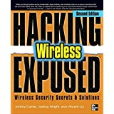 Hacking Exposed Wireless, Second Edition: Wireless Security Secrets and Solutionsby Johnny Cache