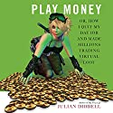 Play Money: Or, How I Quit My Day Job and Made Millions Trading Virtual Loot Audiobook by Julian Dibbell Narrated by Grover Gardner