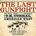 The Last Gunfight: The Real Story of the Shootout at the O.K. Corral - and How It Changed the American West (       UNABRIDGED) by Jeff Guinn Narrated by Stephen Hoye