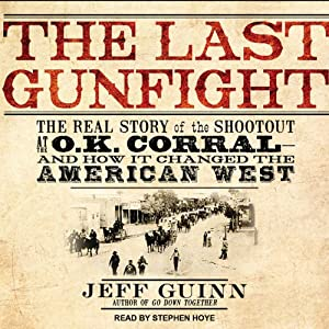 The Last Gunfight: The Real Story of the Shootout at the O.K. Corral - and How It Changed the American West | [Jeff Guinn]