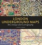 London Underground Maps:  Art, Design...