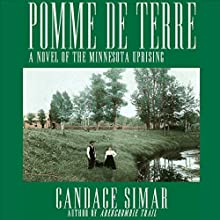 Pomme de Terre: A Novel of the Minnesota Uprising (       UNABRIDGED) by Candace Simar Narrated by James Norwood