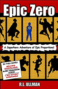 Epic Zero: A Superhero Adventure Of Epic Proportions! by R.L. Ullman ebook deal