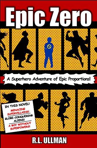 Epic Zero: A Superhero Adventure Of Epic Proportions! by R.L. Ullman ebook deal