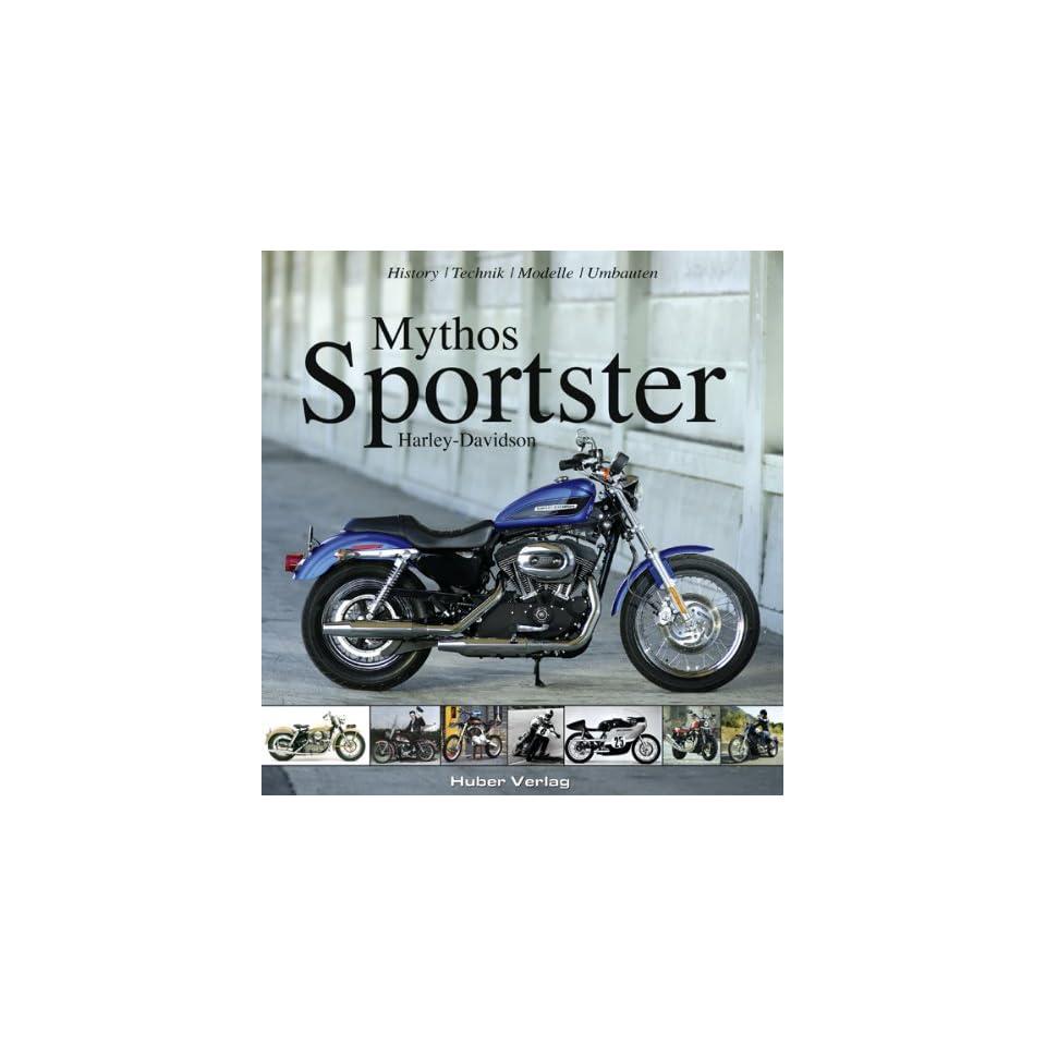 Mythos Sportster 50 Jahre Harley Davidson Sportster Carsten Heil, Heinrich Christmann, Katharina Klimpke, Horst Heiler, Norman Werner, Oluf Zierl Bücher