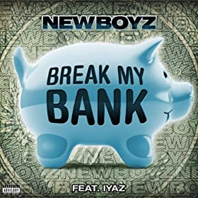 Break My Bank (feat. Iyaz) [Explicit]