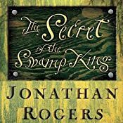 The Secret of the Swamp King: Wilderking Trilogy, Book Two | Jonathan Rogers