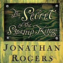 The Secret of the Swamp King: Wilderking Trilogy, Book Two Audiobook by Jonathan Rogers Narrated by Jonathan Rogers