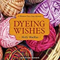 Dyeing Wishes: A Haunted Yarn Shop Mystery, Book 2
