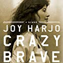 Crazy Brave: A Memoir (       UNABRIDGED) by Joy Harjo Narrated by Joy Harjo