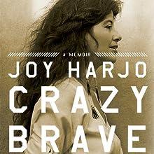 Crazy Brave: A Memoir Audiobook by Joy Harjo Narrated by Joy Harjo