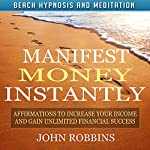 Manifest Money Instantly: Affirmations to Increase Your Income and Gain Unlimited Financial Success with Beach Hypnosis and Meditation | John Robbins