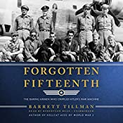 Forgotten Fifteenth: The Daring Airmen Who Crippled Hitler's War Machine | [Barrett Tillman]