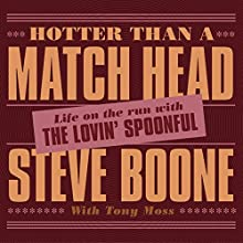 Hotter than a Match Head: Life on the Run and The Lovin' Spoonful (       UNABRIDGED) by Steve Boone, Tony Moss Narrated by David Rapkin