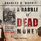 A Rabble of Dead Money: The Great Crash and the Global Depression: 1929-1939 Hörbuch von Charles R. Morris Gesprochen von: Tom Perkins