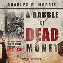 A Rabble of Dead Money: The Great Crash and the Global Depression: 1929-1939 | Livre audio Auteur(s) : Charles R. Morris Narrateur(s) : Tom Perkins