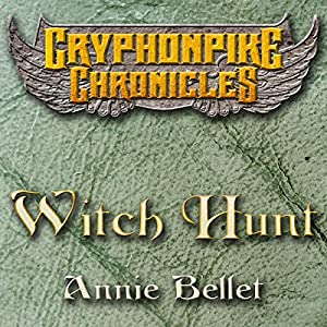 Witch Hunt: The Gryphonpike Chronicles, Book 1 | [Annie Bellet]