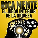 Rica Mente: el juego interior de la riqueza [The Inner Game of Wealth]