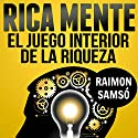 Rica Mente: el juego interior de la riqueza [The Inner Game of Wealth] Audiobook by Raimon Samso Narrated by Alfonso Sales