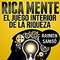Rica Mente: el juego interior de la riqueza [The Inner Game of Wealth] Audiobook by Raimon Samso Narrated by Alfonso Sales