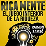Rica Mente: el juego interior de la riqueza [The Inner Game of Wealth] | Raimon Samso