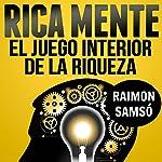 Rica Mente: el juego interior de la riqueza [The Inner Game of Wealth] | Raimon Samso