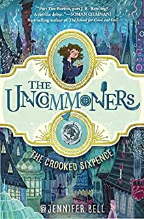 Book Cover: The Uncommoners #1: The Crooked Sixpence