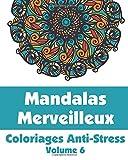 Mandalas Merveilleux - Coloriages Anti-Stress (Volume 6)...